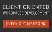 Client Oriented WordPress Development - Check out my new ebook